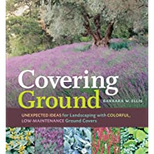 Covering Ground: Unexpected Ideas for Landscaping with Colorful, Low-Maintenance Ground Covers (English Edition)