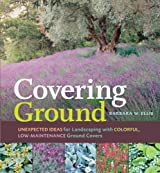 Covering Ground: Unexpected Ideas for Landscaping With Colorful, Low-maintenance Groud Covers