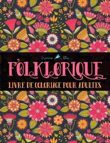 Folklorique: Livre De Coloriage Pour Adultes: Coloriages au style folk : Un cadeau à colorier unique pour hommes et femmes, adolescents et séniors pour se détendre et relâcher le stress