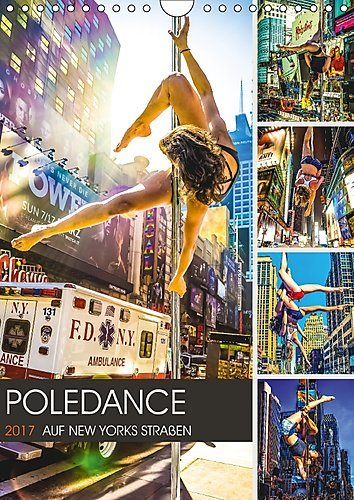 Preisvergleich Produktbild Poledance auf New Yorks Straßen (Wandkalender 2017 DIN A4 hoch): Akrobatik und Körperkunst auf den Straßen von New York (Monatskalender, 14 Seiten ) (CALVENDO Sport)