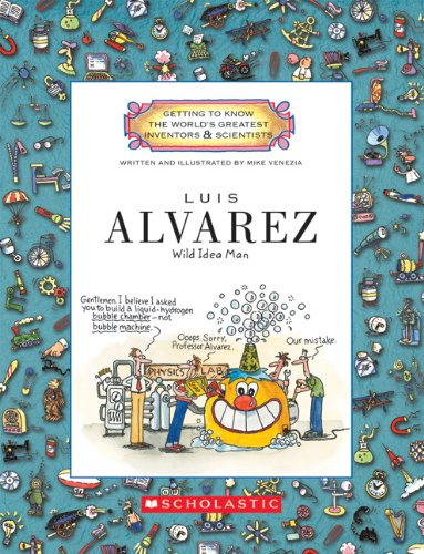 Luis Alvarez: Wild Idea Man (Getting to Know the World's Greatest Inventors & Scientists) por Mike Venezia