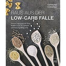 Raus aus der Low-Carb Falle - Warum man auch mit Brot, Nudeln & Co. fit, schlank und leistungsfähig wird.