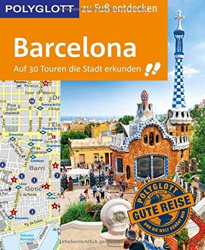 Preisvergleich Produktbild POLYGLOTT Reiseführer Barcelona zu Fuß entdecken: Auf 30 Touren die Stadt entdecken (POLYGLOTT zu Fuß entdecken)