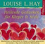 Heilende Gedanken für Körper und Seele: Meditationen zu Gesundheit für Körper und Seele: 1 CD - Louise Hay