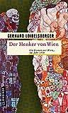 Der Henker von Wien: Ein Roman aus dem alten Wien (Historische Romane im GMEINER-Verlag)
