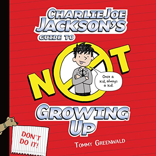 Charlie Joe Jackson's Guide to Not Growing Up: Charlie Joe Jackson, Book 6 - Tommy Greenwald - Unabridged