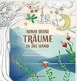 Ausmalbuch - Nimm deine Träume an die Hand: Mit inspirierenden Texten und Ausmalbildern das Leben entdecken
