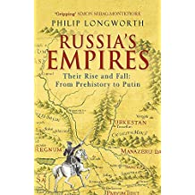 Russia's Empires: Their Rise and Fall - from Prehistory to Putin
