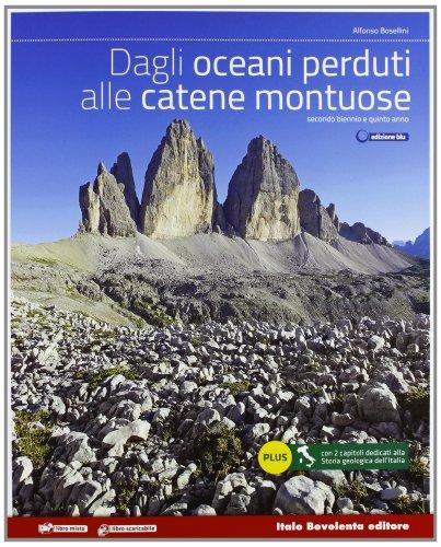 Dagli oceani perduti alle catene montuose. Vol. unico. Ediz. blu. Per le Scuole superiori. Con e-book. Con espansione online
