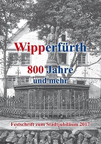 Wipperfürth: 800 Jahre und mehr - Festschrift zum Stadtjubiläum 2017