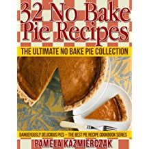 32 No Bake Pie Recipes – The Ultimate No Bake Pie Collection (Dangerously Delicious Pies – The Best Pie Recipe Cookbook Series 1) (English Edition)