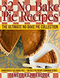 32 No Bake Pie Recipes - The Ultimate No Bake Pie Collection (Dangerously Delicious Pies - The Best Pie Recipe Cookbook Series 1) (English Edition)
