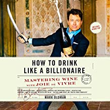 How to Drink Like a Billionaire: Mastering Wine With Joie De Vivre: Includes PDF