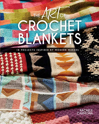 The Art of Crochet Blankets: 18 Projects Inspired