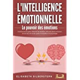 L'INTELLIGENCE ÉMOTIONNELLE - Le pouvoir des émotions: Comment lire les gens, influencer les émotions, être plus calme et heu