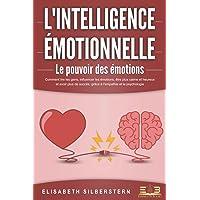 L'INTELLIGENCE ÉMOTIONNELLE - Le pouvoir des émotions: Comment lire les gens, influencer les émotions, être plus calme…