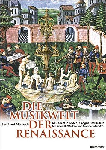 Die Musikwelt der Renaissance: Neu erlebt in Texten, Klängen und Bildern. Mit über 90 Werken auf...