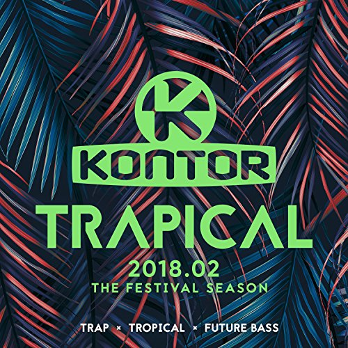 Kontor Trapical 2018.02 - The Festival Season [Explicit]
