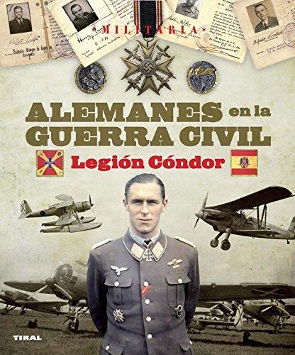 Legión Cóndor - Alemanes En La Guerra Civil - Colección Militaria
