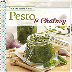 Pesto & Chutney: Gutes aus meiner Küche
