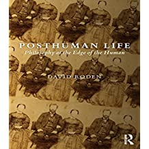 Posthuman Life: Philosophy at the Edge of the Human