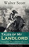 Tales of My Landlord - Complete Illustrated Collection: 7 Novels in One Volume: Old Mortality, Black Dwarf, The Heart of Midlothian, The Bride of Lammermoor, ... Count Robert of Paris and Castle Dangerous