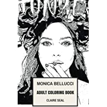 Monica Bellucci Adult Coloring Book: Most Beautiful Woman in the World and Hot Model, Matrix and Passion of the Christ Star Inspired Adult Coloring Book