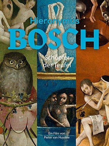 Hieronymus Bosch: Schöpfer der Teufel