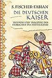 Die deutschen Kaiser: Triumph und Tragödie der Herrscher des Mittelalter - S. Fischer-Fabian