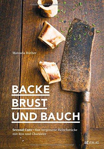 Backe, Brust und Bauch: Second Cuts – fast vergessene Fleischstücke mit Biss und Charakter
