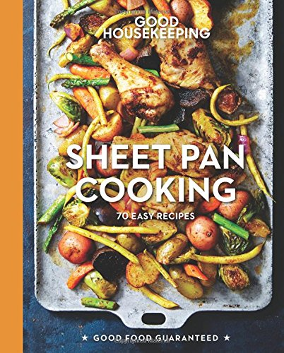 Sheet Pan (Good Housekeeping Sheet Pan Cooking: 70 Easy Recipes (Good Food Guaranteed))