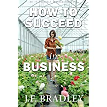 How To Succeed In Business (Vol 1) (Business & Entrepreneurship Series) (English Edition)