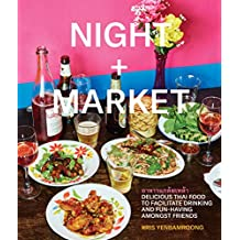 Night + Market: Delicious Thai Food to Facilitate Drinking and Fun-Having Amongst Friends (English Edition)