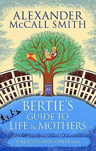 Bertie's Guide to Life and Mothers (44 Scotland Street) por Alexander McCall Smith