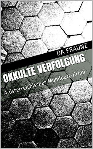 Okkulte Verfolgung : A österreichischer Mundoart-Krimi