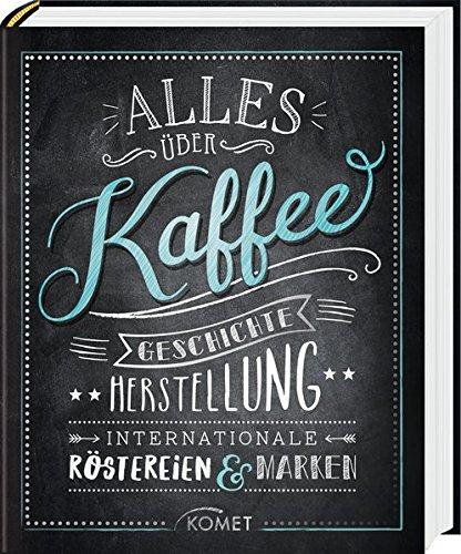 Preisvergleich Produktbild Alles über Kaffee: Geschichte, Herstellung, Internationale Röstereien & Marken