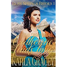 Mail Order Bride - Catherine Finds Love: Sweet Clean Historical Western Mail Order Bride Inspirational Romance: Volume 1 (Ruby Springs Brides)