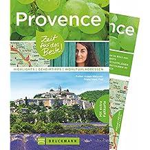 Reiseführer Provence: Zeit für das Beste. Highlights, Geheimtipps, Wohlfühladressen. Mit Hotels, Weingütern, Sehenswürdigkeiten und jeder Menge Insidertipps zur Provence; inkl. Provence-Karte.