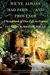 We've Always Had Paris...and Provence: A Scrapbook of Our Life in France by Patricia Wells (2009-04-28)