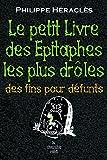 Telecharger Livres Le Petit livre des epitaphes les plus droles (PDF,EPUB,MOBI) gratuits en Francaise