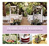 Prairie Style Weddings: Rustic and Romantic Farm, Woodland, and Garden Celebrations by Fifi O'Neill (2014-12-02)