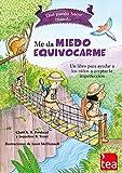 QUÉ PUEDO HACER CUANDO ME DA MIEDO EQUIVOCARME: un libro para ayudar a las niñas y niños a perder el miedo a cometer errores