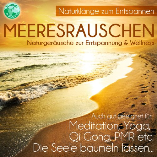 Meeresrauschen - Naturgeräusche zur Entspannung & Wellness - gut für die Seele Meditation Yoga Qi Gong