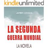 LA SEGUNDA GUERRA MUNDIAL, la novela (2ª Guerra Mundial novelada nº 1)