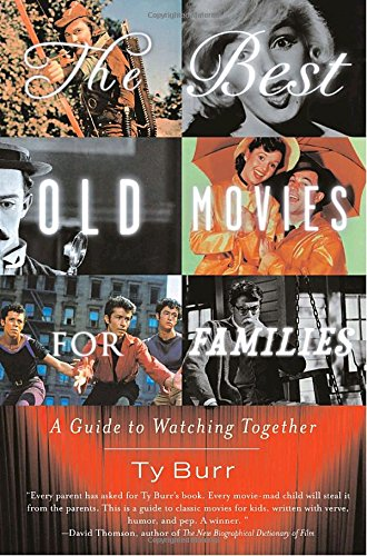 The Best Old Movies for Families: A Guide to Watching Together por Ty Burr