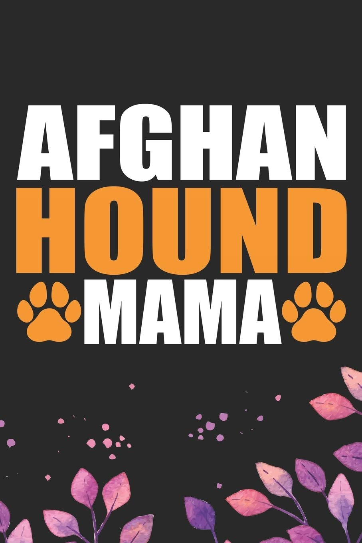 Afghan Hound Mama: Cool Afghan Hound Dog Mom Journal Notebook – Afghan Hound Puppy Lover Gifts – Funny Afghan Hound Dog…
