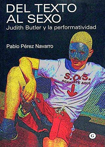 Del texto al sexo. Judith Butler y la performatividad por Pablo Pérez Navarro
