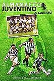 Almanacco Juventino - Volume 8 Gli anni 2000 (Almanacco Juventino - Tutte le partite ufficiali della Juventus)