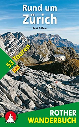 Rund um Zürich: 53 Touren zwischen Schaffhausen und Gotthard. Mit GPS-Daten (Rother Wanderbuch) (Zürich Karte)