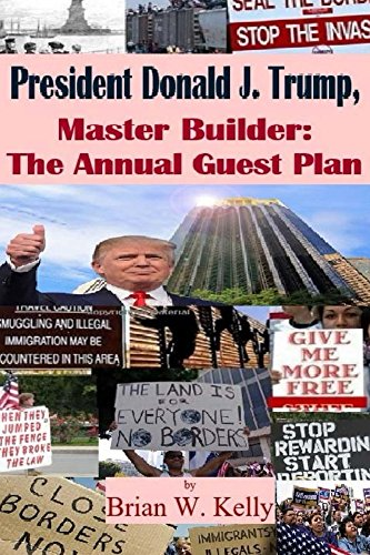 president-donald-j-trump-master-builder-the-annual-guest-plan-finally-a-long-term-immigration-fix-th